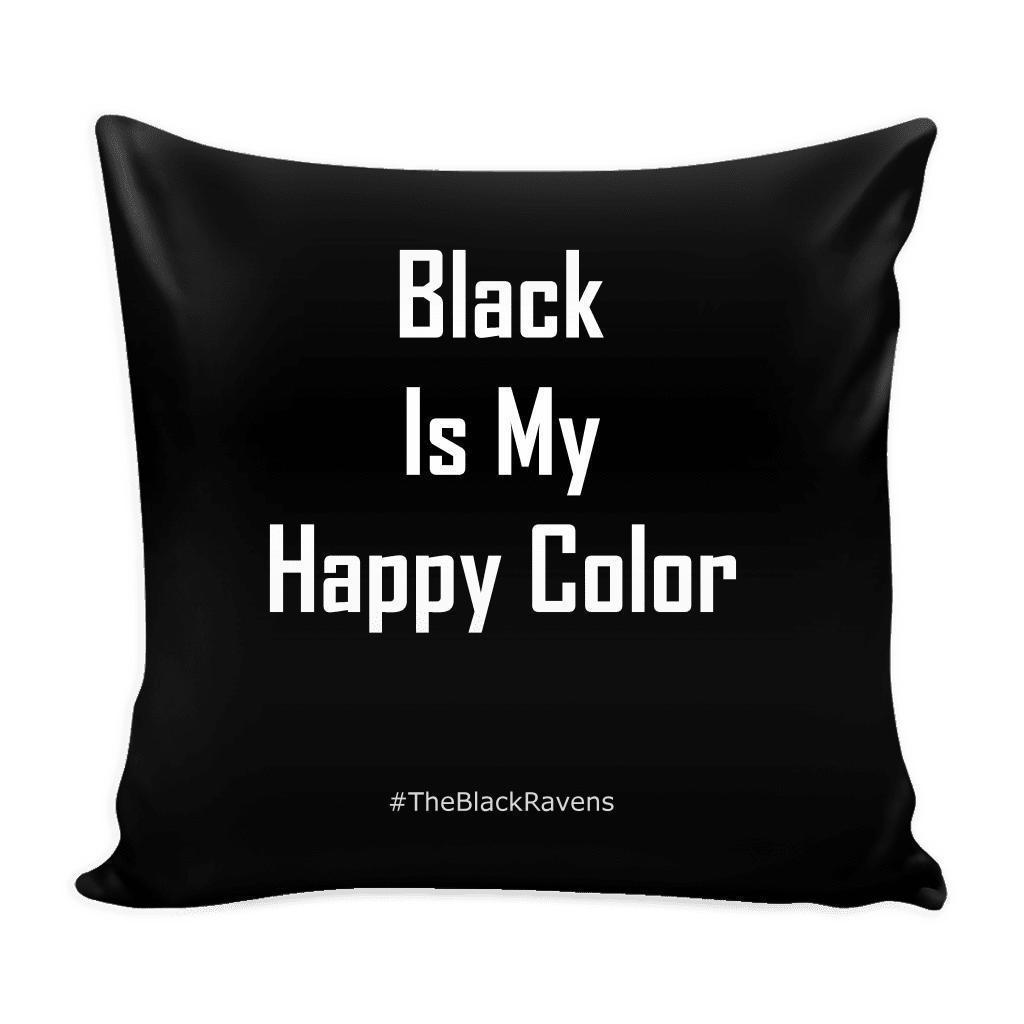 Black Is My Happy Color Pillow Cover - The Black Ravens
